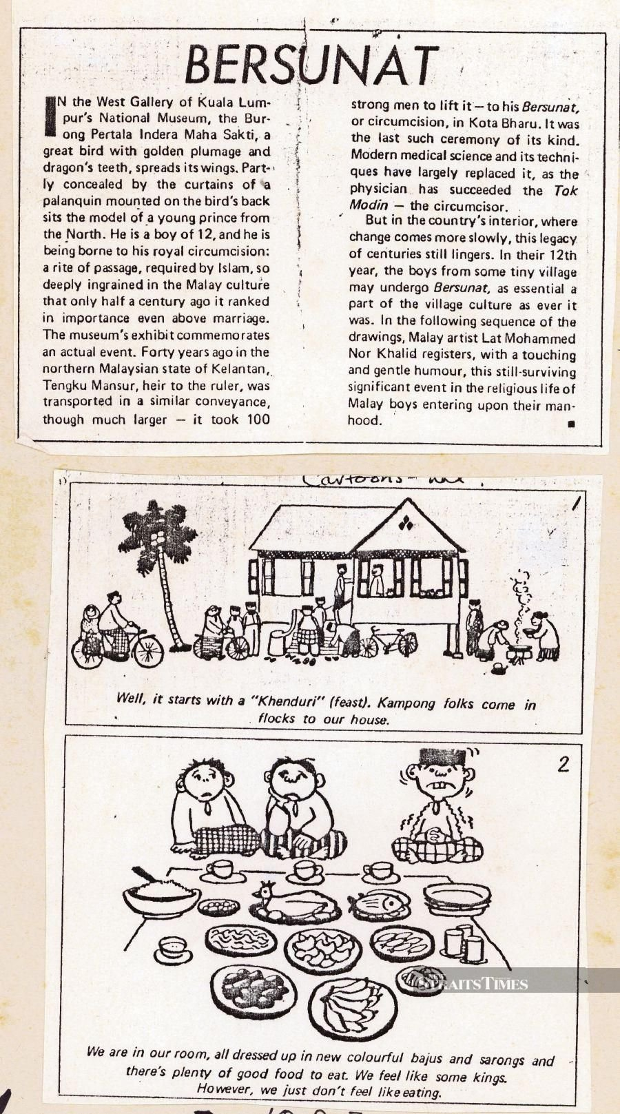Lat's cartoon titled 'Bersunat' was published by 'Asia Magazine' in 1974. The text on the first cartoon reads: 'Well, it starts with a 'Khenduri' (feast). Kampong folks come in flocks to our house.' The text on the second cartoon reads: 'We are in our room, all dressed up in new colourful bajus and sarongs and there's plenty of good food to eat. We feel like some kings. However, we just don't feel like eating.'